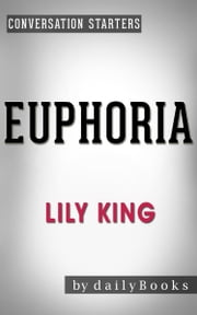 Euphoria: by Lily King | Conversation Starters ebook by dailyBooks