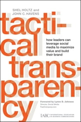 Tactical Transparency - How Leaders Can Leverage Social Media to Maximize Value and Build their Brand ebook by Shel Holtz,John C. Havens