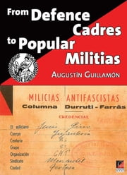 FROM DEFENCE CADRES TO POPULAR MILITIAS ebook by Augustín Guillamón
