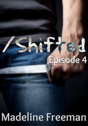 Shifted: Episode 4 ebook by Madeline Freeman