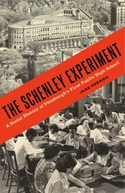The Schenley Experiment - A Social History of Pittsburgh's First Public High School ebook by Jake Oresick