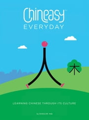Chineasy Everyday - Learning Chinese Through Its Culture ebook by ShaoLan