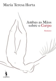 Ambas as Mãos sobre o Corpo ebook by Maria Teresa Horta