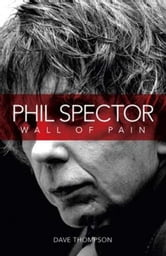 Phil Spector: Wall Of Pain ebook by Dave Thompson