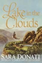 Lake in the Clouds ebook by Sara Donati