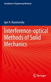 Interference-optical Methods of Solid Mechanics ebook by Galkin Anatoliy Yakovlevich,Igor A. Razumovsky