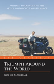 Triumph Around the World: An Eye Classic ebook by Robbie Marshall