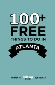 100+ Free Things To Do in Atlanta ebook by Sue Rodman