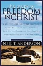 The Steps to Freedom in Christ ebook by Neil T. Anderson