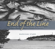 End of the Line - Closing the Last Sardine Cannery in America ebook by Markham Starr