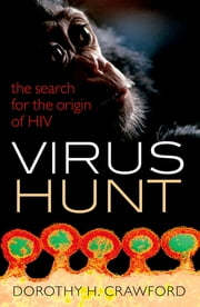 Virus Hunt - The search for the origin of HIV/AIDs ebook by Dorothy H. Crawford