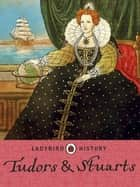 Ladybird Histories: Tudors and Stuarts ebook by Penguin Books Ltd