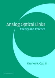 Analog Optical Links: Theory and Practice ebook by Cox, Charles H., III