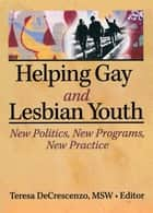 Helping Gay and Lesbian Youth ebook by Teresa Decrescenzo