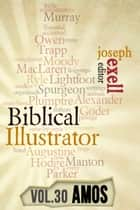 The Biblical Illustrator - Pastoral Commentary on Amos ebook by Joseph Exell, Charles Spurgeon, John Calvin