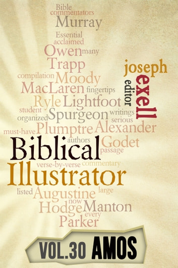 The Biblical Illustrator - Pastoral Commentary on Amos ebook by Joseph Exell,Charles Spurgeon,John Calvin
