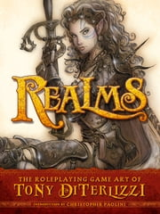 Realms: The Roleplaying Art of Tony DiTerlizzi ebook by Tony DiTerlizzi, Christopher Paolini, John Lind,...