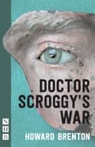 Doctor Scroggy's War (NHB Modern Plays) eBook by Howard Brenton
