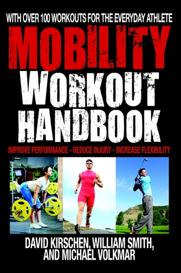 The Mobility Workout Handbook - Over 100 Sequences for Improved Performance, Reduced Injury, and Increased Flexibility ebook by William Smith,David Kirschen,Michael Volkmar