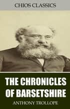 The Chronicles of Barsetshire ebook by Anthony Trollope