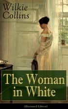The Woman in White (Illustrated Edition) - A Mystery Suspense Novel from the prolific English writer, best known for The Moonstone, No Name, Armadale, The Law and The Lady, The Dead Secret, Man and Wife, Poor Miss Finch and The Black Robe ebook by Wilkie Collins, John McLenan