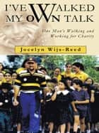 I've Walked My Own Talk ebook by Jocelyn Wijs-Reed