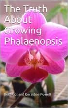 The Truth About Growing Phalaenopsis Orchids ebook by Beth Cox, Geraldine Powell