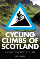 Cycling Climbs of Scotland ebook by Simon Warren