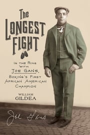 The Longest Fight - In the Ring with Joe Gans, Boxing's First African American Champion ebook by William Gildea