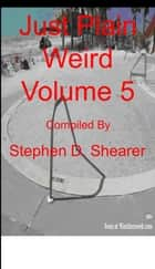 Just Plain Weird Volume 05 ebook by Stephen Shearer