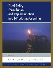 Fiscal Policy Formulation and Implementation in Oil-Producing Countries ebook by Jeffrey Mr. Davis, Annalisa Ms. Fedelino, Rolando Mr. Ossowski