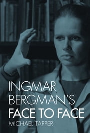Ingmar Bergman's Face to Face ebook by Michael Tapper