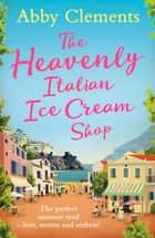 The Heavenly Italian Ice Cream Shop ebook by Abby Clements