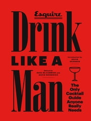 Drink Like a Man - The Only Cocktail Guide Anyone Really Needs ebook by David Granger,Ross McCammon,David Wondrich