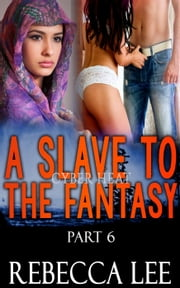 A Slave to the Fantasy, Part 6: Cyber Heat - A Slave to the Fantasy, #6 ebook by Rebecca Lee