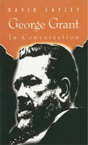 George Grant in Conversation ebook by David Cayley