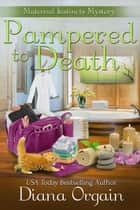 Pampered to Death - Maternal Instincts Mystery, #5 ebook by Diana Orgain