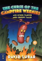 The Curse of the Campfire Weenies - And Other Warped and Creepy Tales ebook by David Lubar
