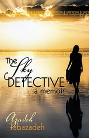 The Sky Detective: A Memoir ebook by Azadeh Tabazadeh