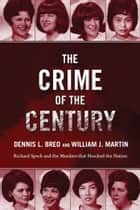 The Crime of the Century - Richard Speck and the Murders That Shocked a Nation ebook by Dennis L. Breo, William J. Martin, Bill Kunkle