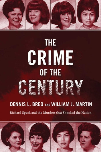 The Crime of the Century - Richard Speck and the Murders That Shocked a Nation ebook by Dennis L. Breo,William J. Martin,Bill Kunkle