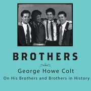 Brothers - On His Brothers and Brothers in History audiobook by George Howe Colt