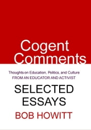 Cogent Comments: Thoughts on Education, Politics, and Culture ebook by Bob Howitt