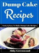 Dump Cake Recipes ebook by Abby Greenwood