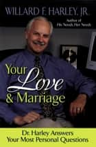Your Love and Marriage - Dr. Harley Answers Your Most Personal Questions ebook by Willard F. Jr. Harley