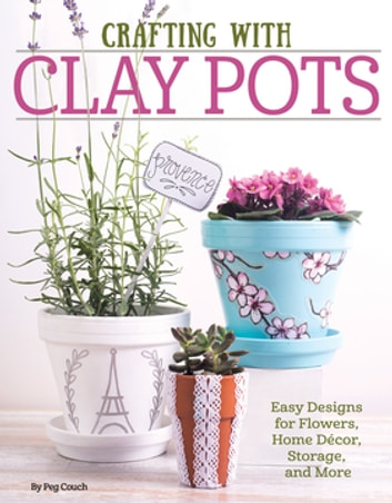 Crafting with Clay Pots - Easy Designs for Flowers, Home Decor, Storage, and More ekitaplar by Colleen Dorsey