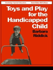 Toys and Play for the Handicapped Child ebook by Barbara Riddick