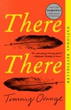 There There - A novel eBook by Tommy Orange