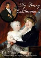 My Darcy Exhilarates... ebook by Enid Wilson