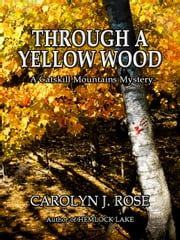 Through a Yellow Wood - A Catskill Mountains Mystery ebook by Carolyn J. Rose